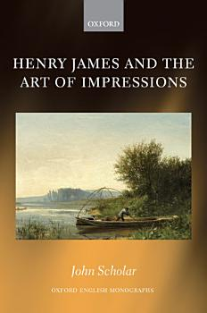 Henry James and the Art of Impressions PDF