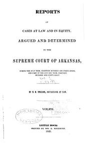 Reports of Cases at Law and in Equity Argued and Determined in the Supreme Court of Arkansas: Volume 8