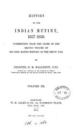 History of the Indian mutiny, 1857-(1859) commencing from the close of the second volume of sir J. Kaye's History of the Sepoy war: Volume 3
