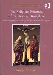 The Religious Paintings Of Hendrick Ter Brugghen Book PDF