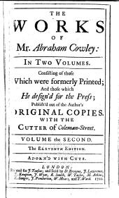 The Works of Mr. Abraham Cowley ...: Consisting of Those which Were Formerly Printed, and Those which He Design'd for the Press, Publish'd Out of the Author's Original Copies ; with The Cutter of Coleman-street, Volume 2