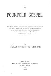 "The Fourfold Gospel: The Four Gospels, Consolidated Without Alteration in a Continuous Narrative, Presenting the Life of Christ in the Order of Its Events. The Text, Arranged in Sections, Taken from ""The Bible Work,"", Volume 1"
