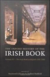 The Oxford History of the Irish Book, Volume III : The Irish Book in English, 1550-1800: The Irish Book in English, 1550-1800