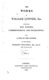 The Works of William Cowper, Esq., Comprising His Poems, Correspondence, and Translations: With a Life of the Author, Volume 1