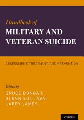 Handbook of Military and Veteran Suicide: Assessment, Treatment, and Prevention