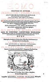 Homo indivisus et integer figuratus [et] symbolicus, anatomicus, rationalis, moralis, mysticus, políticus [et] legalis: collectus et explicatus cum figuris, symbolis, anatomiis factis, emblematibus ...