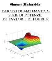 Esercizi di matematica: serie di potenze, di Taylor e di Fourier
