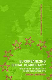 Europeanizing Social Democracy?: The Rise of the Party of European Socialists