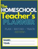 The Homeschool Teacher s Planner Book