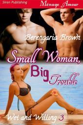 Small Woman Big Trouble [Wet and Willing 3]