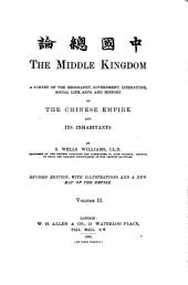 The Middle Kingdom: A Survey of the Geography, Government, Literature, Social Life, Arts, and History of the Chinese Empire and Its Inhabitants, Volume 2