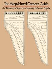 The Harpsichord Owner's Guide: A Manual for Buyers and Owners