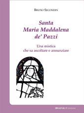Santa Maria Maddalena de' Pazzi: Una mistica che sa ascoltare e annunziare