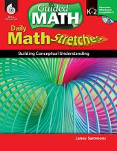 Daily Math Stretches: Building Conceptual Understanding, Levels K-2