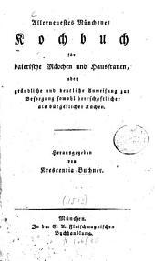 Allerneuestes Münchener Kochbuch für baierische Mädchen und Hausfrauen: oder gründliche und deutliche Anweisung zur Besorgung sowohl herrschaftlicher als bürgerlicher Küchen