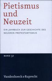 Pietismus und Neuzeit Band 32 - 2006: Ein Jahrbuch zur Geschichte des neueren Protestantismus. Im Auftrag der Historischen Kommission zur Erforschung des Pietismus