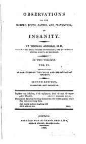 Observations on the nature, kinds, causes, and prevention of insanity: Volume 2