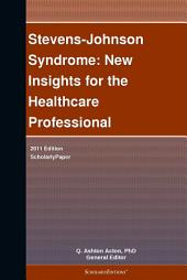 Stevens-Johnson Syndrome: New Insights for the Healthcare Professional: 2011 Edition: ScholarlyPaper