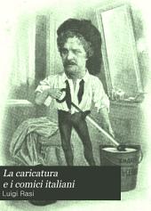 La caricatura e i comici italiani: con un ritratto-caricatura dell' autore di E. Sacchetti; uno di E. Zacconi in copertina dello stesso; 15 tavole in fac-simile di vari fuori testo