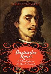 Bastardos Reais Os Filhos Ilegítimos dos Reis de Portugal