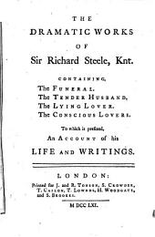 The Dramatic Works Of Sir Richard Steele, Knt