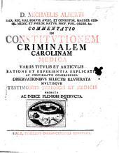 D. Michaelis Alberti ... Commentatio in constitutionem criminalem Carolinam medica ... observationibus illustrata, etc