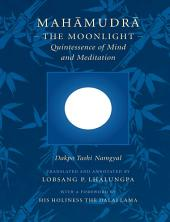 Mahamudra: The Moonlight -- Quintessence of Mind and Meditation