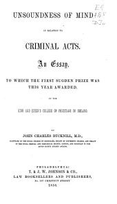 Unsoundness of Mind in Relation to Criminal Acts: An Essay, to which the First Sugden Prize was this Year Awarded, by the King and Queen's College of Physicians in Ireland