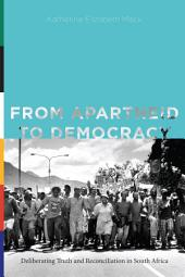 From Apartheid to Democracy: Deliberating Truth and Reconciliation in South Africa