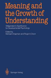 Meaning and the Growth of Understanding: Wittgenstein's Significance for Developmental Psychology
