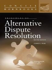 Principles of Alternative Dispute Resolution, 2d (Concise Hornbook Series): Edition 2