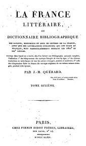 """""""La France littéraire"""", ou Dictionnaire bibliographique des savants, historiens et gens de lettres de la France, ainsi que des littérateurs étrangers qui ont écrit en français, plus particulièrement pendant les XVIIIe et XIXe siècles: Volume6"""