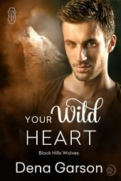 Your Wild Heart (Black Hills Wolves #14): Black Hills Wolves
