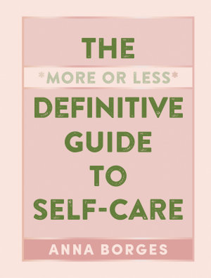 The More or Less Definitive Guide to Self Care