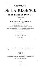 Chronique de la régence et du règne de Louis XV (1718-1763): ou, Journal de Barbier, Volume1