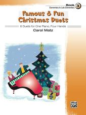 Famous & Fun Christmas Duets, Book 3: 6 Elementary to Late Elementary Duets for One Piano, Four Hands