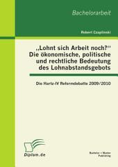 """""""Lohnt sich Arbeit noch?"""" Die ökonomische, politische und rechtliche Bedeutung des Lohnabstandsgebots: Die Hartz-IV Reformdebatte 2009/2010"""
