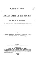 A Series of papers upon the broken unity of the Church  the mode of its restoration  and other subjects connected with the present times  By a member of the now divided  but ought to be united  Church of God at Birmingham PDF