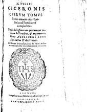 M. Tullii Ciceronis Operum Tomus sextus omneis eius Epistolas ad familiares complectens