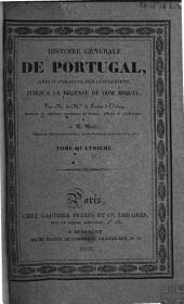 Histoire générale de Portugal: depuis l'origine des Lusitaniens jusqu'à la régence de Don Miguel, Volume4