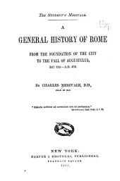 A General History of Rome from the Foundation of the City to the Fall of Augustulus, B.C. 753--A.D. 476: Part 476