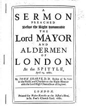 A sermon preached before the Right Honourable the Lord Mayor and aldermen of London at the Spittle, April 14. 1680