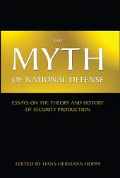 Myth of National Defense: Essays on the Theory and History of Security Production, The