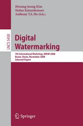 Digital Watermarking: 7th International Workshop, IWDW 2008, Busan, Korea, November 10-12, 2008, Selected Papers