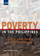 Poverty in the Philippines: Causes, Constraints and Opportunities