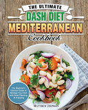 The Ultimate DASH Diet Mediterranean Cookbook: The Beginner's Solution Guide to Manage Your Diet with Meal Planning & Prepping