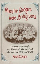 When the Dodgers Were Bridegrooms: Gunner McGunnigle and Brooklyn's Back-to-Back Pennants of 1889 and 1890