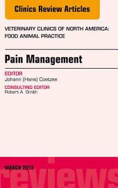 Pain Management, An Issue of Veterinary Clinics: Food Animal Practice, E-Book