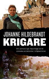 Krigare: Ett personligt reportage om de svenska soldaterna i Afghanistan