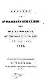 Bericht an Se. Majestät den Kaiser von Rußland über das Ministerium des Öffentlichen Unterrichts: für das Jahr. 1834 (1835)